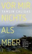 Cover-Bild zu Vor mir nichts als Meer - Meine langsame Rückkehr vom Rande des Abgrunds von Calidas, Tamsin