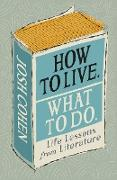 Cover-Bild zu Cohen, Josh: How to Live. What To Do (eBook)