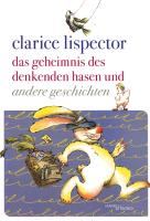 Cover-Bild zu Lispector, Clarice: Das Geheimnis des denkenden Hasen und andere Geschichten