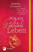 Cover-Bild zu Wie ein Gebet sei mein Leben von Schwarz, Andrea