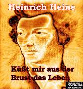 Cover-Bild zu Heine, Heinrich: Küßt mir aus der Brust das Leben (Audio Download)