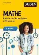 Cover-Bild zu Mathe in 15 Minuten - Rechnen und Sachaufgaben 6. Klasse