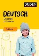 Cover-Bild zu Deutsch in 15 Minuten - Grammatik 5. Klasse