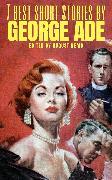 Cover-Bild zu 7 Best Short Stories by George Ade (eBook) von Ade, George