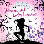 Cover-Bild zu Schröder, Patricia: Hexerei und Liebeskummer (Audio Download)