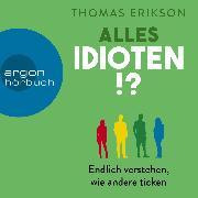 Cover-Bild zu Erikson, Thomas: Alles Idioten!? - Endlich verstehen, wie andere ticken (Ungekürzte Lesung) (Audio Download)