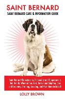 Cover-Bild zu Brown, Lolly: Saint Bernard: Saint Bernard Characteristics, Personality and Temperament, Diet, Health, Where to Buy, Cost, Rescue and Adoption, Car