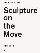 Cover-Bild zu Basel, Kunstmuseum: Sculpture on the Move 1946-2016