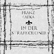 Cover-Bild zu In der Strafkolonie (Franz Kafka) (Audio Download) von Kafka, Franz