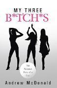 Cover-Bild zu My Three B*Tch*S (eBook) von Mcdonald, Andrew
