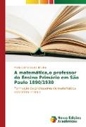 Cover-Bild zu Lopes da Silva, Maria Carmen: A matemática,o professor do Ensino Primário em São Paulo 1890/1930