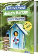 Cover-Bild zu So lieben Vögel deinen Garten. Wir eröffnen eine Vogelpension von Gutjahr, Axel