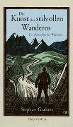 Cover-Bild zu Die Kunst des stilvollen Wanderns - Ein philosophischer Wegweiser von Graham, Stephen