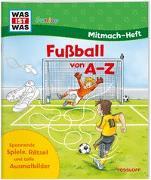 Cover-Bild zu Wenzel, Ida: WAS IST WAS Junior Mitmach-Heft. Fußball von A bis Z