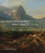 Cover-Bild zu Feuerer, Thomas (Hrsg.): Max Schultze (1845-1926) als Architekt, Künstler, Alpinist, Natur- und Heimatschützer