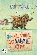 Cover-Bild zu Krüger, Knut: Nur mal schnell das Mammut retten (eBook)