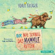 Cover-Bild zu Krüger, Knut: Nur mal schnell das Mammut retten (Audio Download)