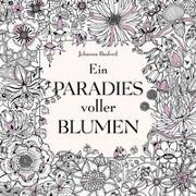 Cover-Bild zu Basford, Johanna: Ein Paradies voller Blumen: Ausmalbuch für Erwachsene