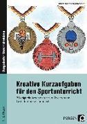 Cover-Bild zu Kreative Kurzaufgaben für den Sportunterricht von Jaglarz, Barbara