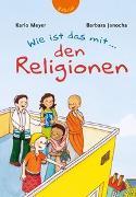 Cover-Bild zu Wie ist das mit ... den Religionen von Meyer, Karlo