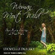 Cover-Bild zu Dulsky, Danielle: Woman Most Wild: Three Keys to Liberating the Witch Within