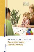 Cover-Bild zu Gumpert, Maike (Hrsg.): Anamnese in der Sprachtherapie (eBook)