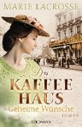 Cover-Bild zu Lacrosse, Marie: Das Kaffeehaus - Geheime Wünsche (eBook)