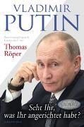 Cover-Bild zu Röper, Thomas: Vladimir Putin: Seht Ihr, was Ihr angerichtet habt?