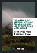 Cover-Bild zu More, Thomas: The Mirrour of Vertue in Worldly Greatness Or The Life of Sir Thomas More Knight