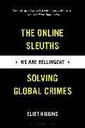 Cover-Bild zu Higgins, Eliot: We Are Bellingcat: The Online Sleuths Solving Global Crimes