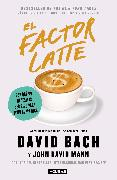 Cover-Bild zu Bach, David: El factor latte: Por qué no necesitas ser rico para vivir como rico / The Latte Factor : Why You Don't Have to Be Rich to Live Rich