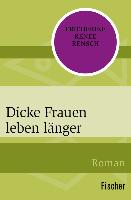 Cover-Bild zu Rensch, Friederike Renée: Dicke Frauen leben länger (eBook)