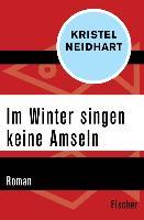 Cover-Bild zu Neidhart, Kristel: Im Winter singen keine Amseln (eBook)