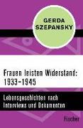 Cover-Bild zu Szepansky, Gerda: Frauen leisten Widerstand: 1933-1945 (eBook)