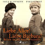 Cover-Bild zu Schwarzer, Alice: Liebe Alice! Liebe Barbara! Briefe an die beste Freundin (Audio Download)