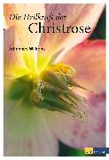 Cover-Bild zu Wilkens, Johannes: Die Heilkraft der Christrose (eBook)