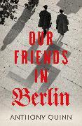 Cover-Bild zu Quinn, Anthony: Our Friends in Berlin (eBook)