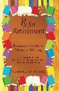 Cover-Bild zu Rx for Retirement: Boomer's Guide to Memoir Writing (eBook) von Evans, Sandra W.