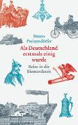 Cover-Bild zu Als Deutschland erstmals einig wurde von Preisendörfer, Bruno