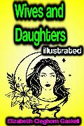 Cover-Bild zu Gaskell, Elizabeth Cleghorn: Wives and Daughters illustrated (eBook)