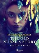 Cover-Bild zu Gaskell, Elizabeth: The Old Nurse's Story and Other Tales (eBook)