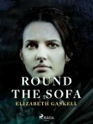 Cover-Bild zu Gaskell, Elizabeth: Round the Sofa (eBook)