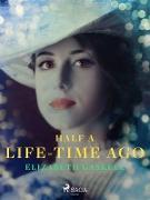 Cover-Bild zu Gaskell, Elizabeth: Half a Life-Time Ago (eBook)