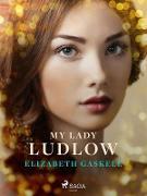 Cover-Bild zu Gaskell, Elizabeth: My Lady Ludlow (eBook)