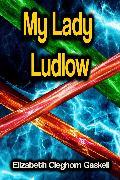Cover-Bild zu Gaskell, Elizabeth Cleghorn: My Lady Ludlow (eBook)