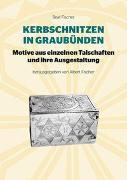 Cover-Bild zu Kerbschnitzen in Graubünden von Fischer, Beat