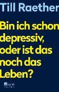 Cover-Bild zu Raether, Till: Bin ich schon depressiv, oder ist das noch das Leben? (eBook)