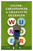 Cover-Bild zu Wunder - Julian, Christopher und Charlotte erzählen von Palacio, Raquel J.
