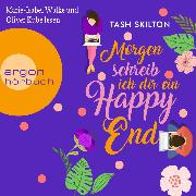 Cover-Bild zu Morgen schreib ich dir ein Happy End (Ungekürzt) (Audio Download) von Skilton, Tash