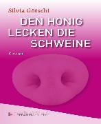 Cover-Bild zu Götschi, Silvia: Den Honig lecken die Schweine (eBook)